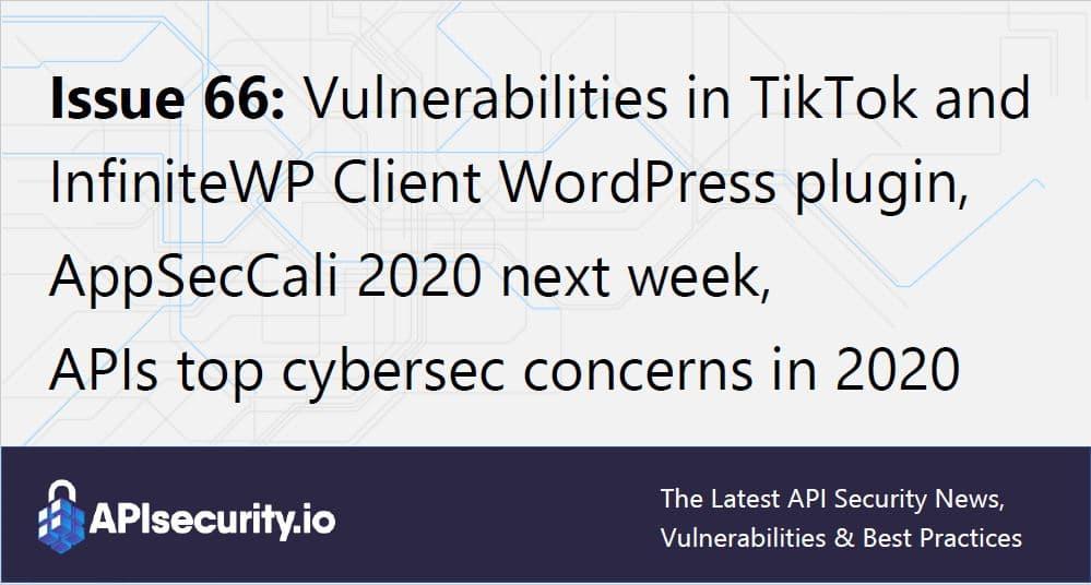 Issue 66: Vulnerabilities in TikTok and InfiniteWP Client, AppSecCali 2020 - RapidAPI